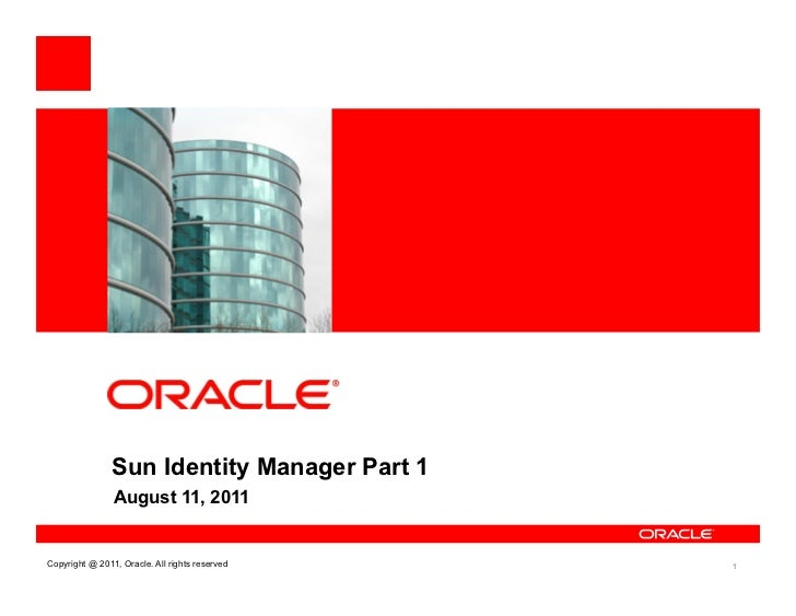<Insert Picture Here>                Sun Identity Manager Part 1                August 11, 2011Copyright @ 2011, Oracle. A...