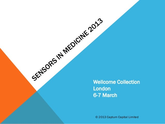Wellcome Collection London 6-7 March © 2013 Captum Capital Limited
