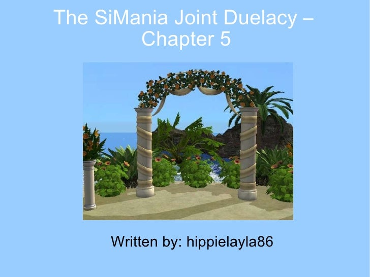 The SiMania Joint Duelacy –  Chapter 5 <ul><ul><li>Written by: hippielayla86 </li></ul></ul>