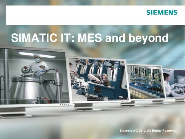 SIMATIC IT: MES and beyond                 Siemens AG 2012. All Rights Reserved.