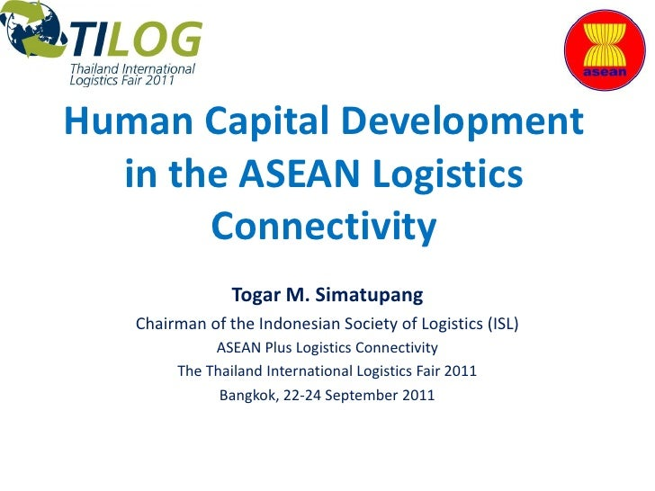 Human Capital Development  in the ASEAN Logistics       Connectivity                Togar M. Simatupang   Chairman of the ...