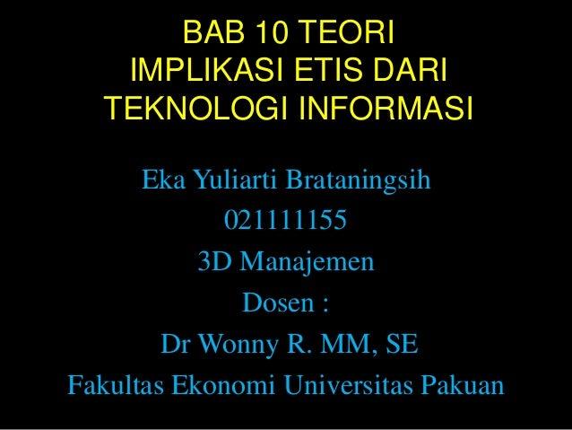 BAB 10 TEORI   IMPLIKASI ETIS DARI  TEKNOLOGI INFORMASI      Eka Yuliarti Brataningsih             021111155           3D ...