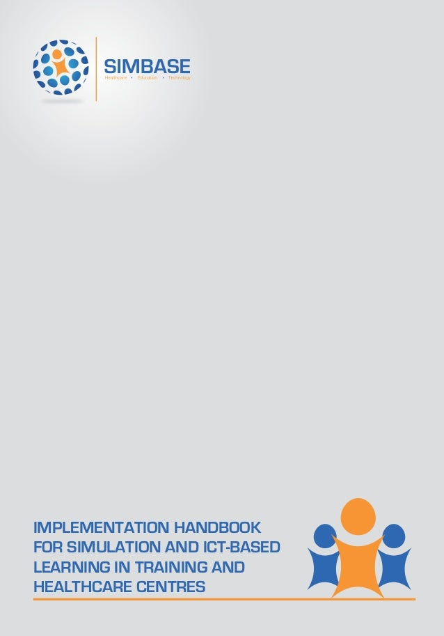 IMPLEMENTATION HANDBOOKFOR SIMULATION AND ICT-BASEDLEARNING IN TRAINING ANDHEALTHCARE CENTRES