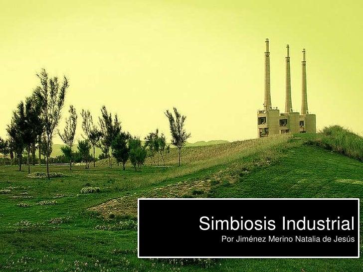Simbiosis Industrial  Por Jiménez Merino Natalia de Jesús