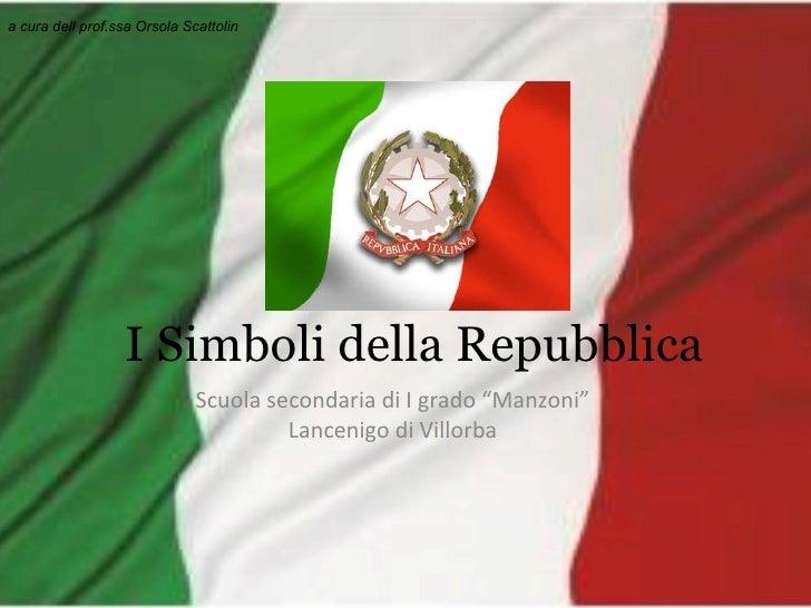 """I Simboli della Repubblica Scuola secondaria di I grado """"Manzoni"""" Lancenigo di Villorba a cura dell prof.ssa Orsola Scatto..."""