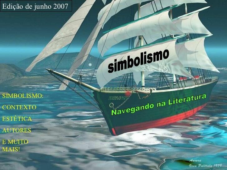 Edição de junho 2007SIMBOLISMO:CONTEXTOESTÉTICAAUTORESE MUITOMAIS!