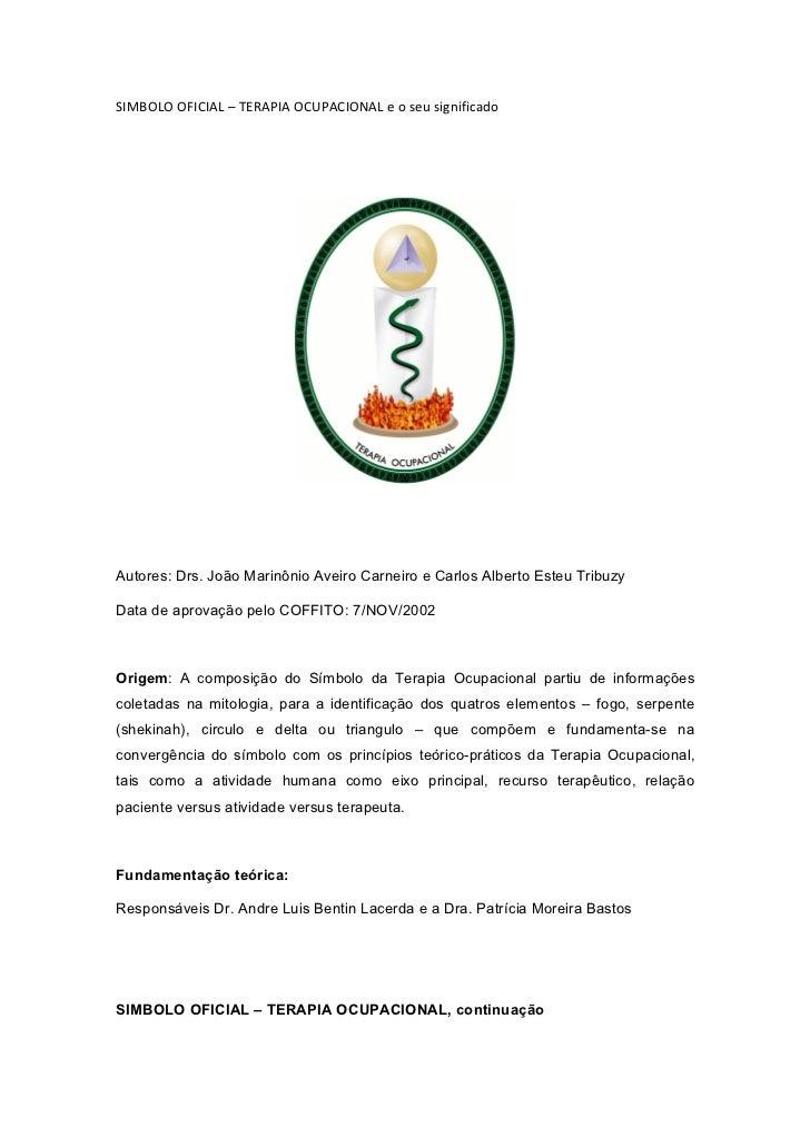 SIMBOLO OFICIAL – TERAPIA OCUPACIONAL e o seu significadoAutores: Drs. João Marinônio Aveiro Carneiro e Carlos Alberto Est...