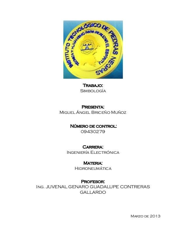 Trabajo: Simbología Presenta: Miguel Ángel Briceño Muñoz Número de control: 09430279 Carrera: Ingeniería Electrónica Mater...