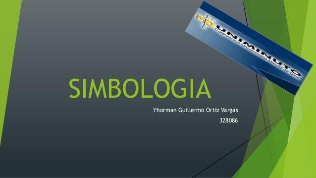 SIMBOLOGIA  YhormanGuillermo Ortiz Vargas  328086