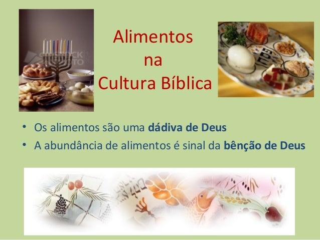 Alimentos                   na              Cultura Bíblica• Os alimentos são uma dádiva de Deus• A abundância de alimento...