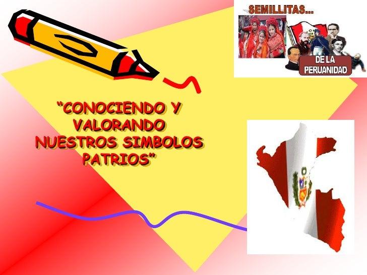 """""""CONOCIENDO Y VALORANDONUESTROS SIMBOLOS PATRIOS""""<br />"""