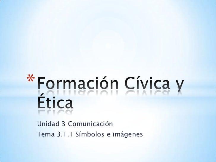 *    Unidad 3 Comunicación    Tema 3.1.1 Símbolos e imágenes