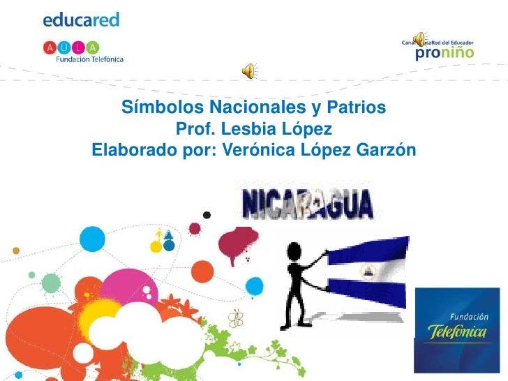 Símbolos Nacionales y PatriosProf. Lesbia LópezElaborado por: Verónica López Garzón<br />
