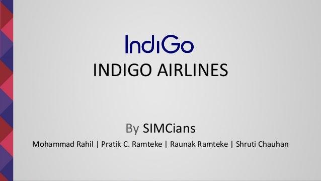 INDIGO AIRLINES By SIMCians Mohammad Rahil | Pratik C. Ramteke | Raunak Ramteke | Shruti Chauhan