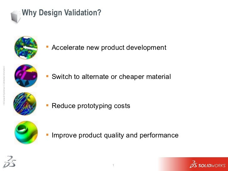 Why Design Validation? <ul><li>Accelerate new product development </li></ul><ul><li>Switch to alternate or cheaper materia...