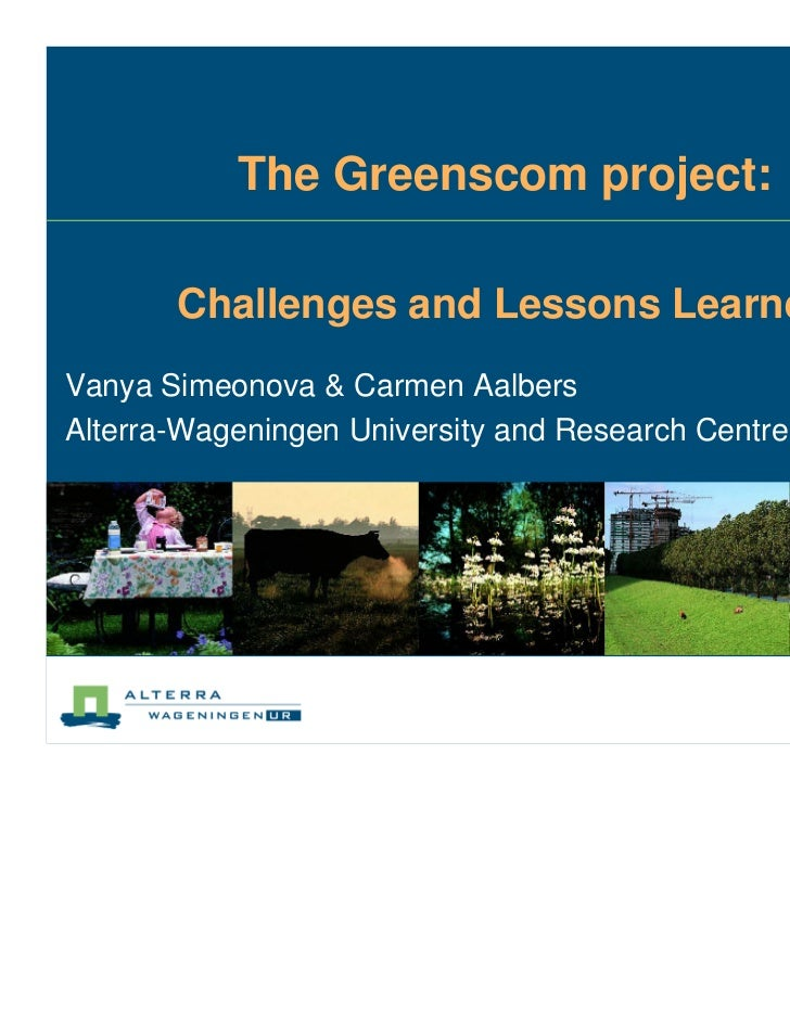 The Greenscom project:       Challenges and Lessons LearnedVanya Simeonova & Carmen AalbersAlterra-Wageningen University a...