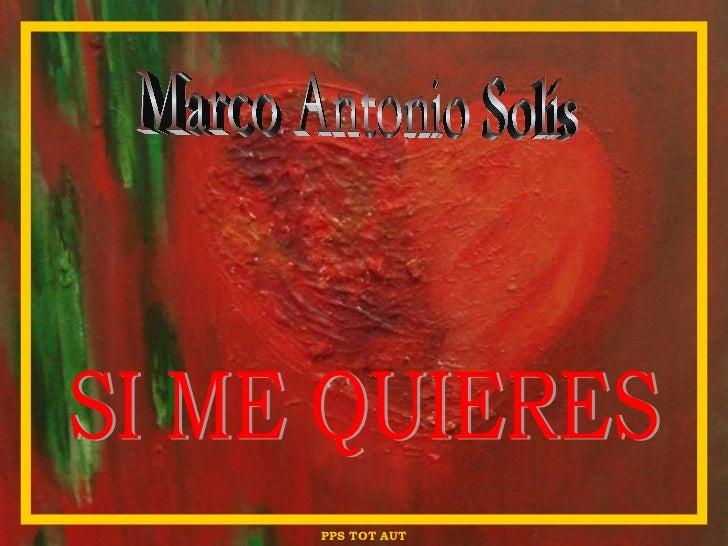 Marco Antonio Solís SI ME QUIERES PPS TOT AUT