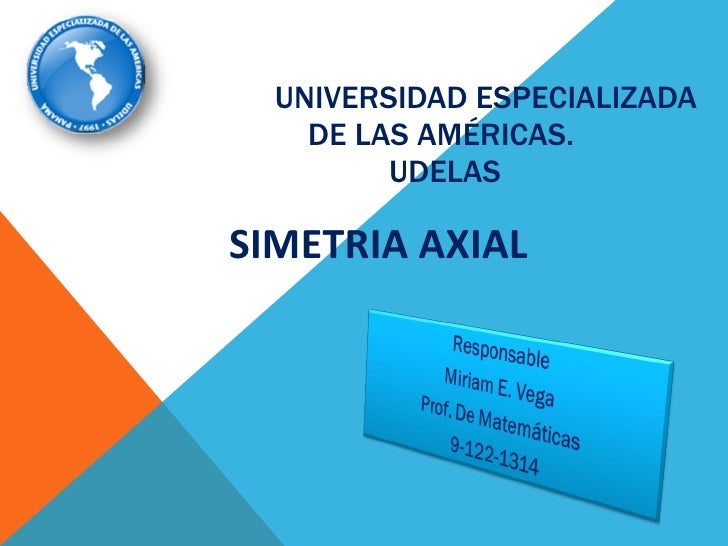 UNIVERSIDAD ESPECIALIZADA DE LAS AMÉRICAS.  UDELAS SIMETRIA AXIAL