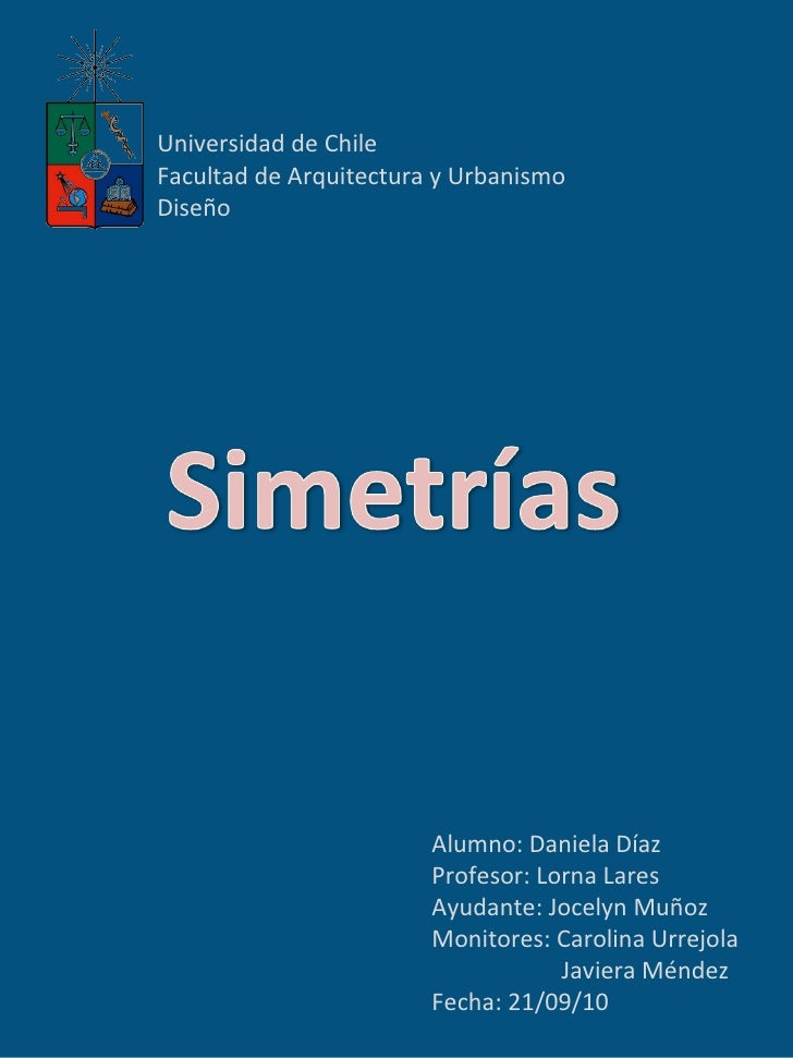 Universidad de Chile Facultad de Arquitectura y Urbanismo Diseño  Alumno: Daniela Díaz Profesor: Lorna Lares Ayudante: Joc...