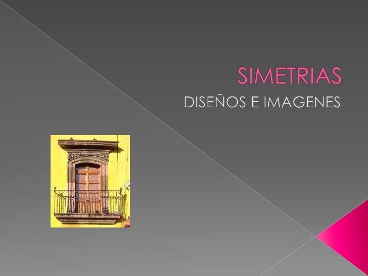 SIMETRIAS<br />DISEÑOS E IMAGENES<br />