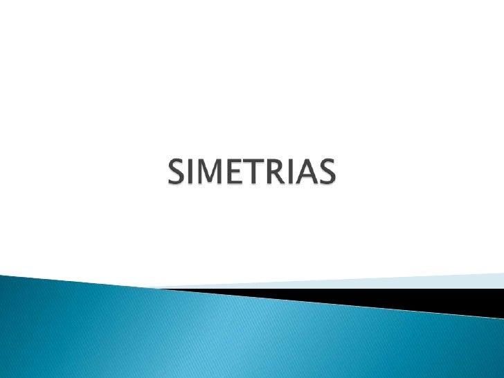 LAS FIGURAS TIENEN SIMETRÍA PORQUE AL DOBLARLAS POR ELEJE SUS MITADES COINCIDEN.TODOS LOS POLÍGONOS REGULARES (CON TODOS L...