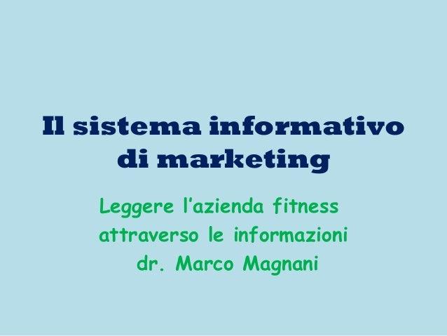 Il sistema informativo di marketing Leggere l'azienda fitness attraverso le informazioni dr. Marco Magnani