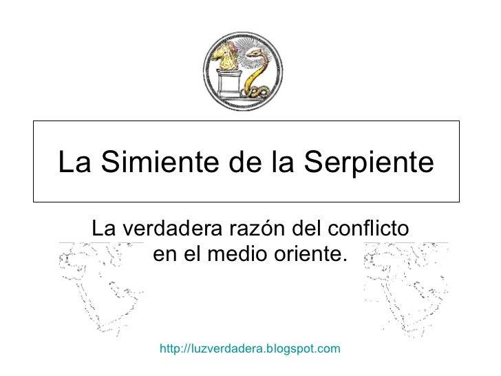 La Simiente de la Serpiente La verdadera razón del conflicto en el medio oriente. http:// luzverdadera.blogspot.com