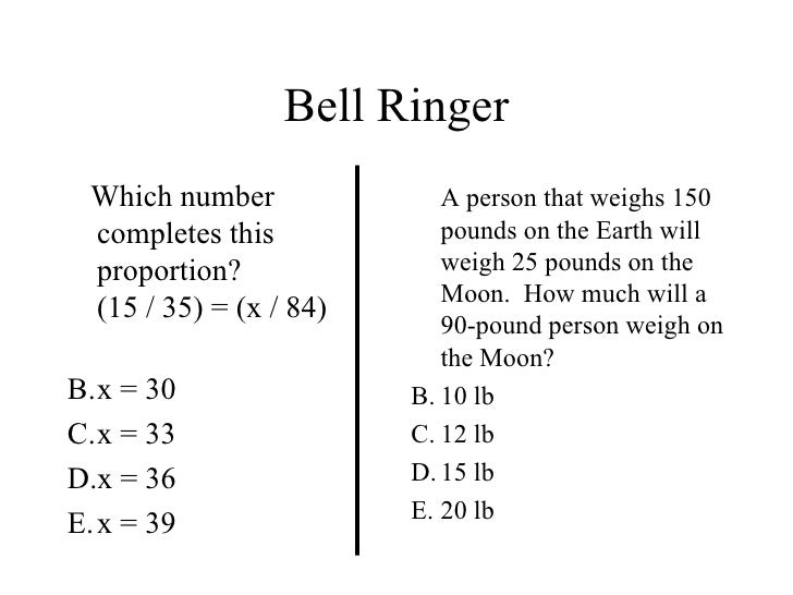 Bell Ringer <ul><li>Which number completes this proportion? (15 / 35) = (x / 84) </li></ul><ul><li>x = 30 </li></ul><ul><l...
