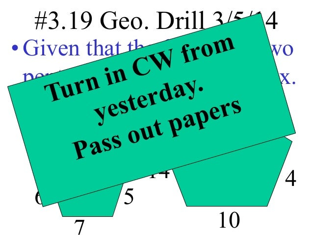#3.19 Geo. Drill 3/5/14  • Given that the following two pentagons are similar, find x. 8 12 4 6  x  14 5  4  10