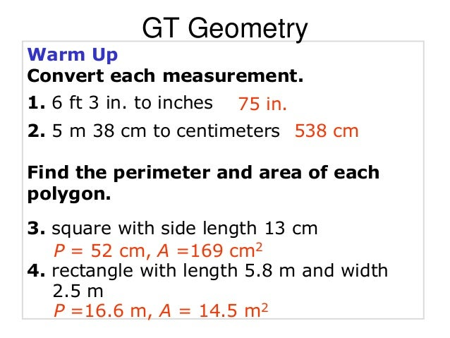 Warm Up Convert each measurement. 1. 6 ft 3 in. to inches 2. 5 m 38 cm to centimeters Find the perimeter and area of each ...