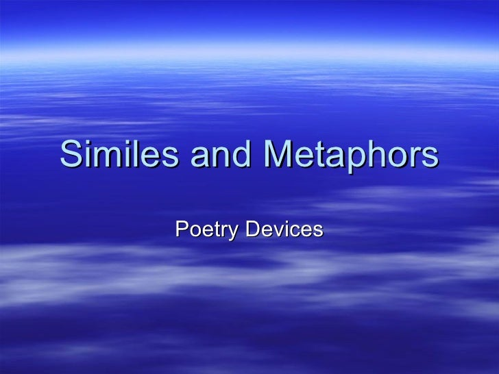 Similes and Metaphors      Poetry Devices
