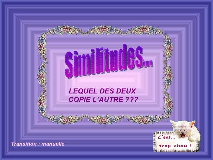 Similitudes... Transition : manuelle LEQUEL DES DEUX  COPIE L'AUTRE ???