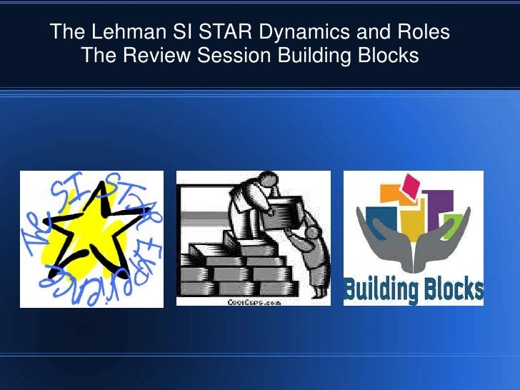 The Lehman SI STAR Dynamics and Roles<br />The Review Session Building Blocks<br />
