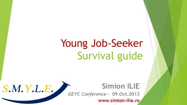 Young Job-Seeker Survival guide Simion ILIE GEYC Conference - 09.Oct.2013 www.simion-ilie.ro
