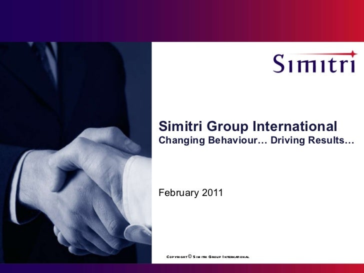 Simitri Group International Changing Behaviour… Driving Results… February 2011 Copyright © Simitri Group International