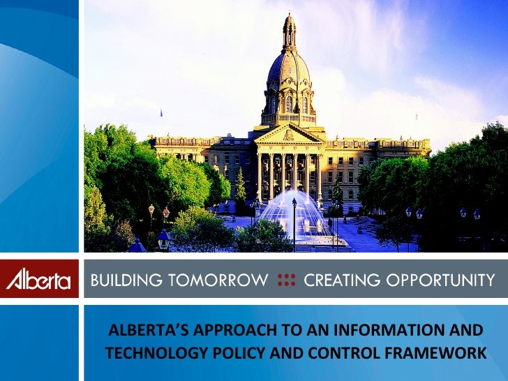 ALBERTA'S APPROACH TO AN INFORMATION AND TECHNOLOGY POLICY AND CONTROL FRAMEWORK