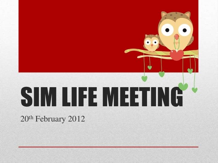SIM LIFE MEETING20th February 2012
