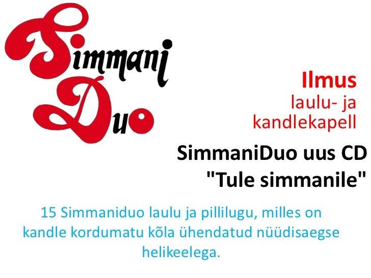 """Ilmus<br />laulu- ja kandlekapell<br />SimmaniDuouus CD """"Tule simmanile""""<br />15 Simmaniduo laulu ja pillilugu, milles on ..."""