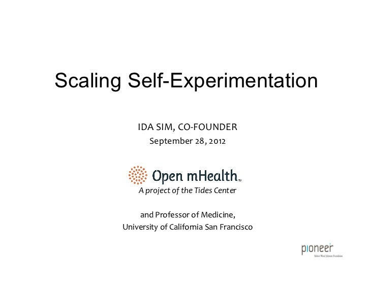Scaling Self-Experimentation             IDA	  SIM,	  CO-­‐FOUNDER	                   September	  28,	  2012	             ...