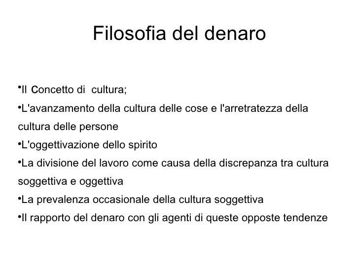 Filosofia del denaro <ul><li>Il  c oncetto di  cultura; </li></ul><ul><li>L'avanzamento della cultura delle cose e l'arret...