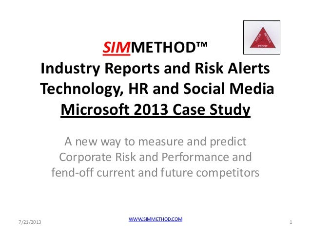 SIMMETHOD™ Industry Reports and Risk Alerts Technology, HR and Social Media Microsoft 2013 Case Study A new way to measure...