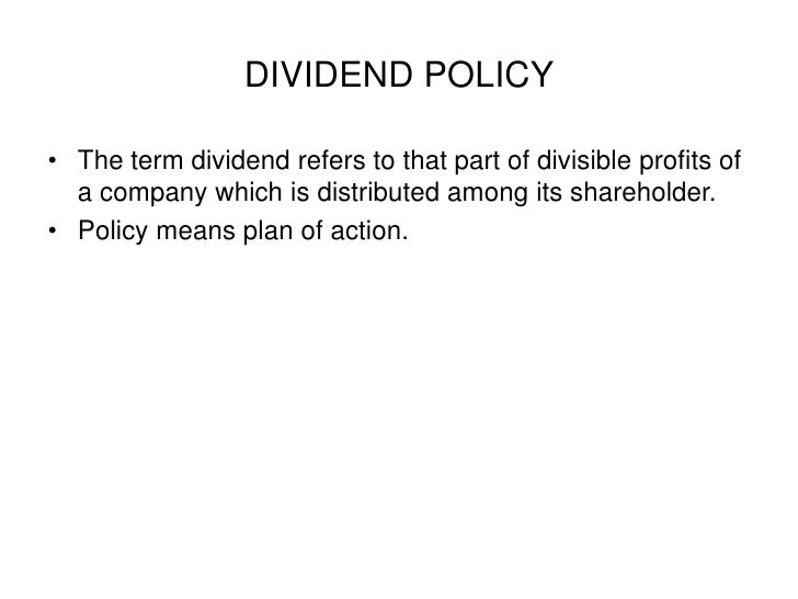 DIVIDEND POLICY<br />The term dividend refers to that part of divisible profits of a company which is distributed among it...