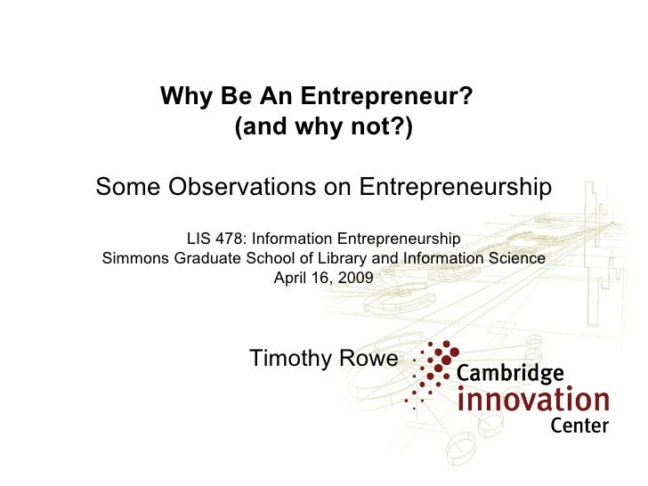 Why Be An Entrepreneur?  (and why not?) Some Observations on Entrepreneurship LIS 478: Information Entrepreneurship Simmon...