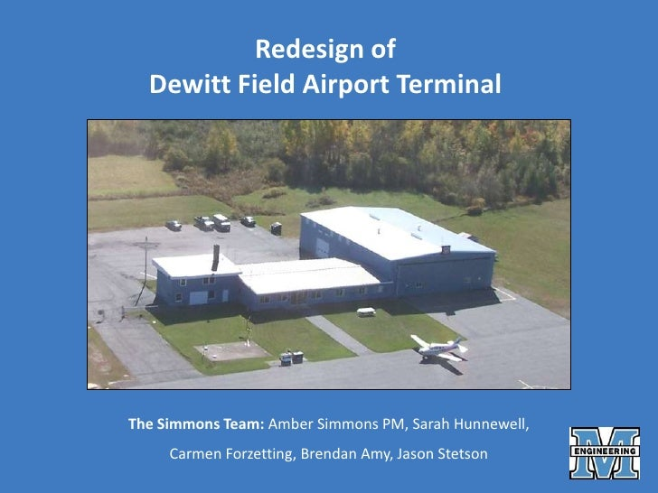 Redesign of <br />Dewitt Field Airport Terminal<br />The Simmons Team: Amber Simmons PM, Sarah Hunnewell, <br />Carmen For...