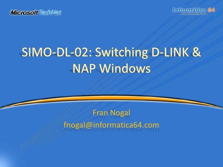 SIMO-DL-02: Switching D-LINK & NAP Windows<br />Fran Nogal<br />fnogal@informatica64.com<br />