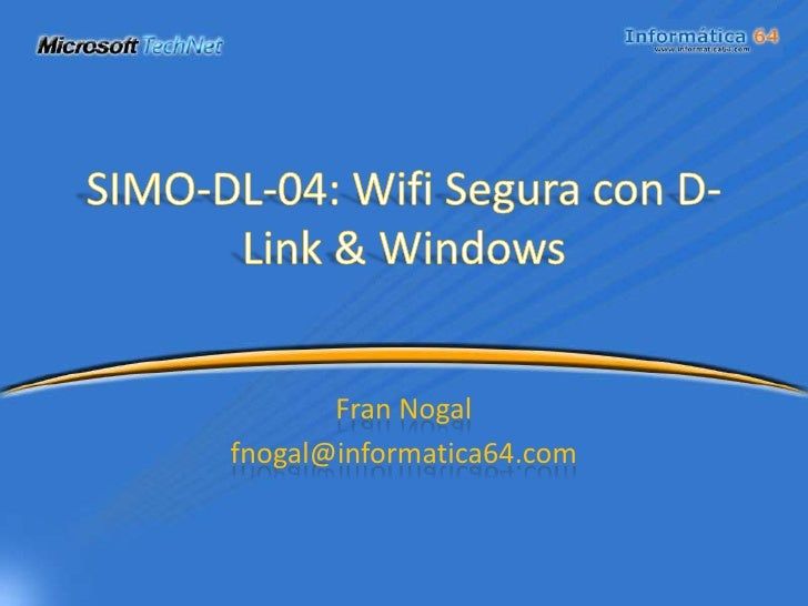 SIMO-DL-04: Wifi Segura con D-Link & Windows<br />Fran Nogal<br />fnogal@informatica64.com<br />