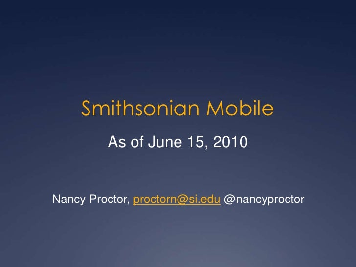 Smithsonian Mobile<br />As of June 15, 2010<br />Nancy Proctor, proctorn@si.edu @nancyproctor<br />