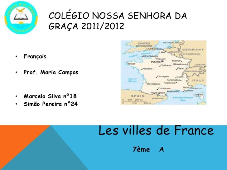 COLÉGIO NOSSA SENHORA DA               GRAÇA 2011/2012•   Français•   Prof. Maria Campos•   Marcelo Silva nº18•   Simão Pe...