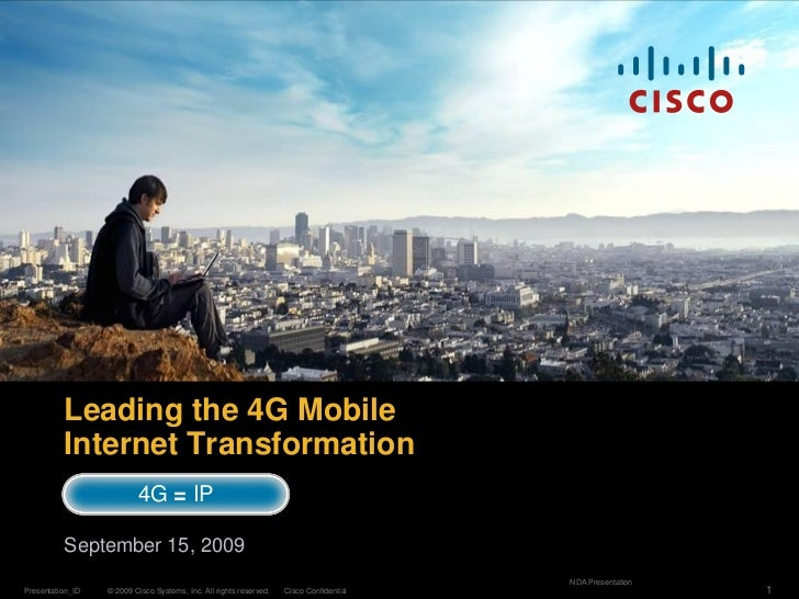 Leading the 4G Mobile           Internet Transformation                           4G = IP            September 15, 2009   ...