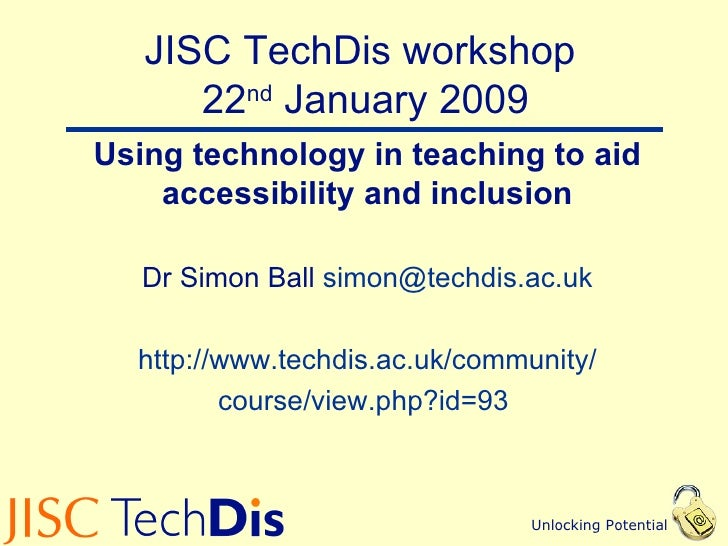 JISC TechDis workshop  22 nd  January 2009 Using technology in teaching to aid accessibility and inclusion Dr Simon Ball  ...